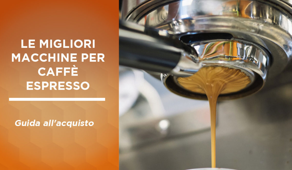 migliori macchine per caffe espresso