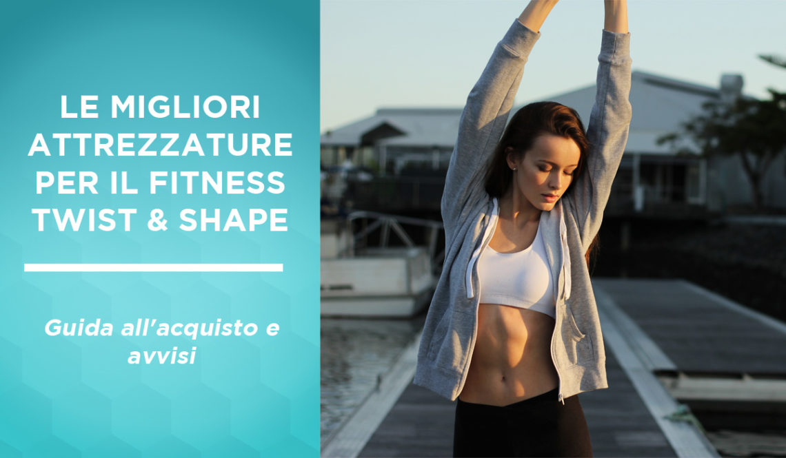migliori attrezzatura per il fitness twist & shape