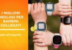 Migliori orlogi per bambini collegatimeglio connesso con il GPS